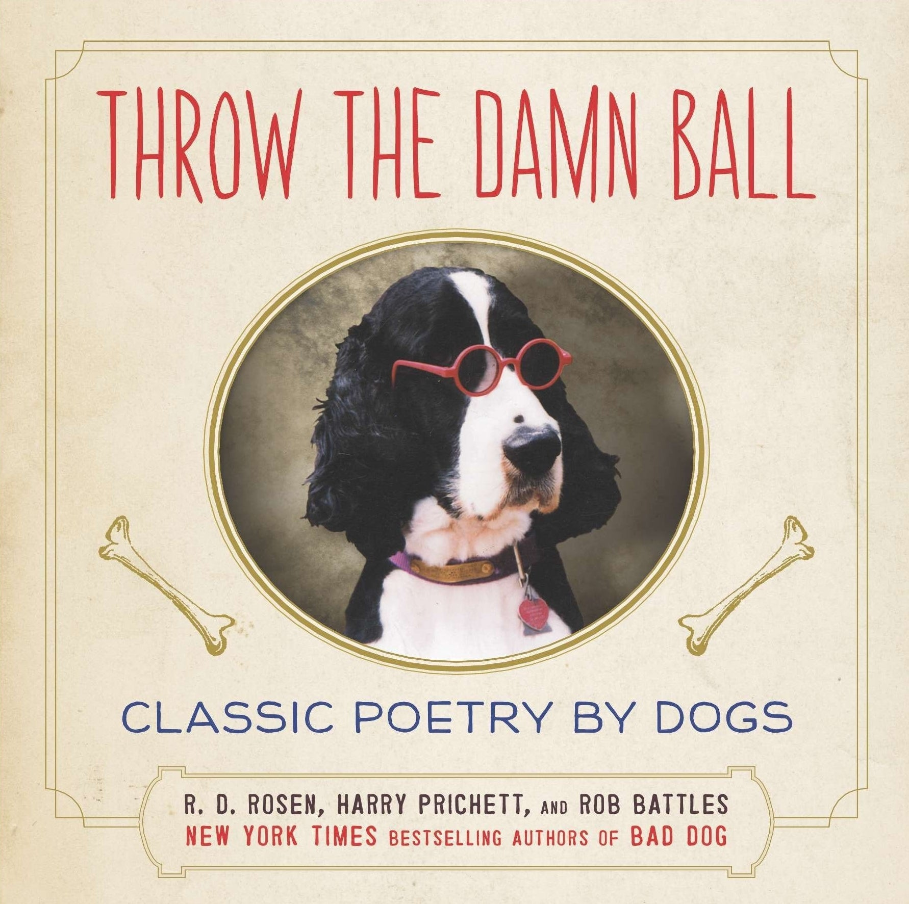 Throw the Damn Ball: Classic Poetry by Dogs.