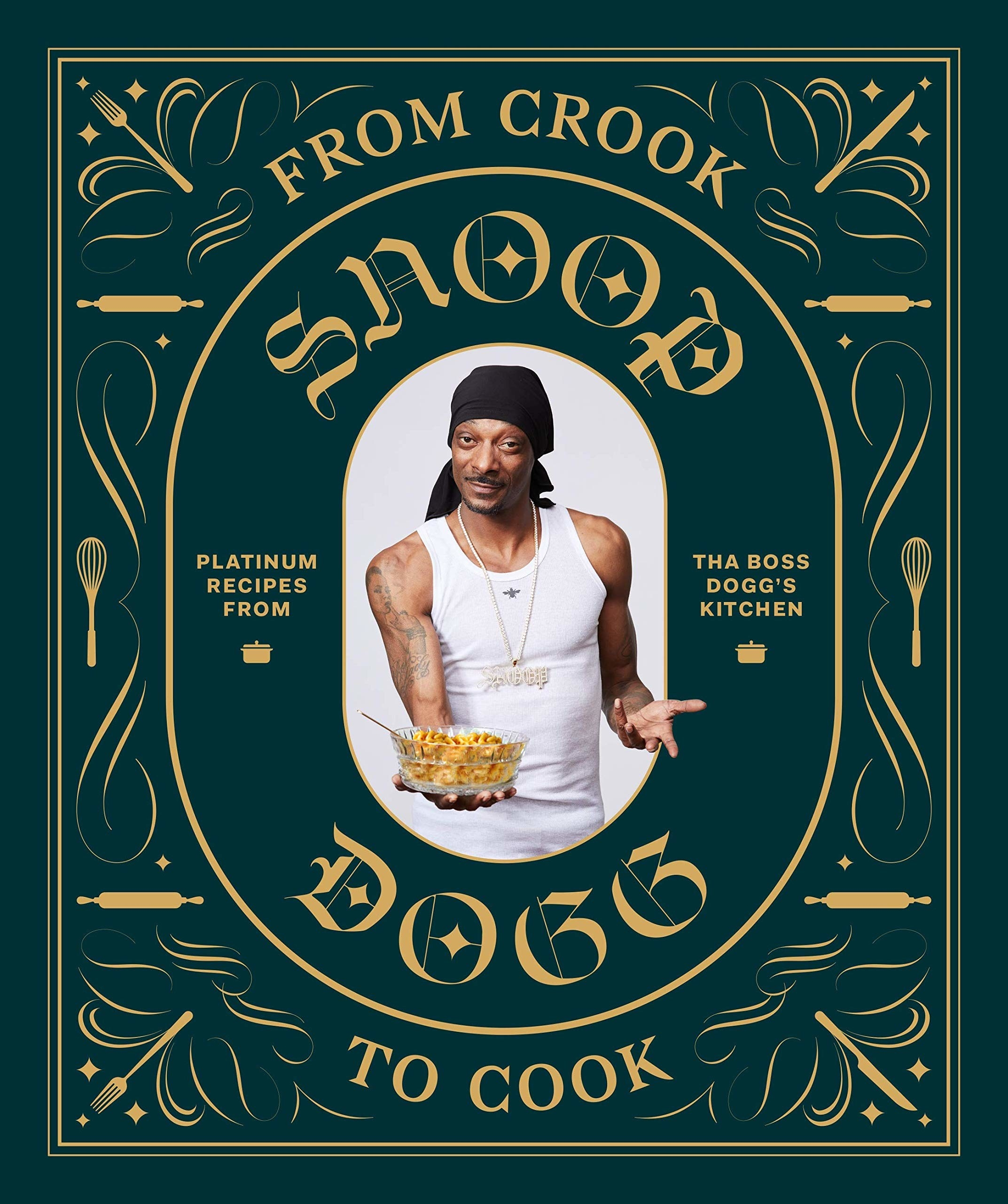 From Crook to Cook: Platinum Recipes from Tha Boss Dogg's Kitchen — Snoop Dogg Cookbook.