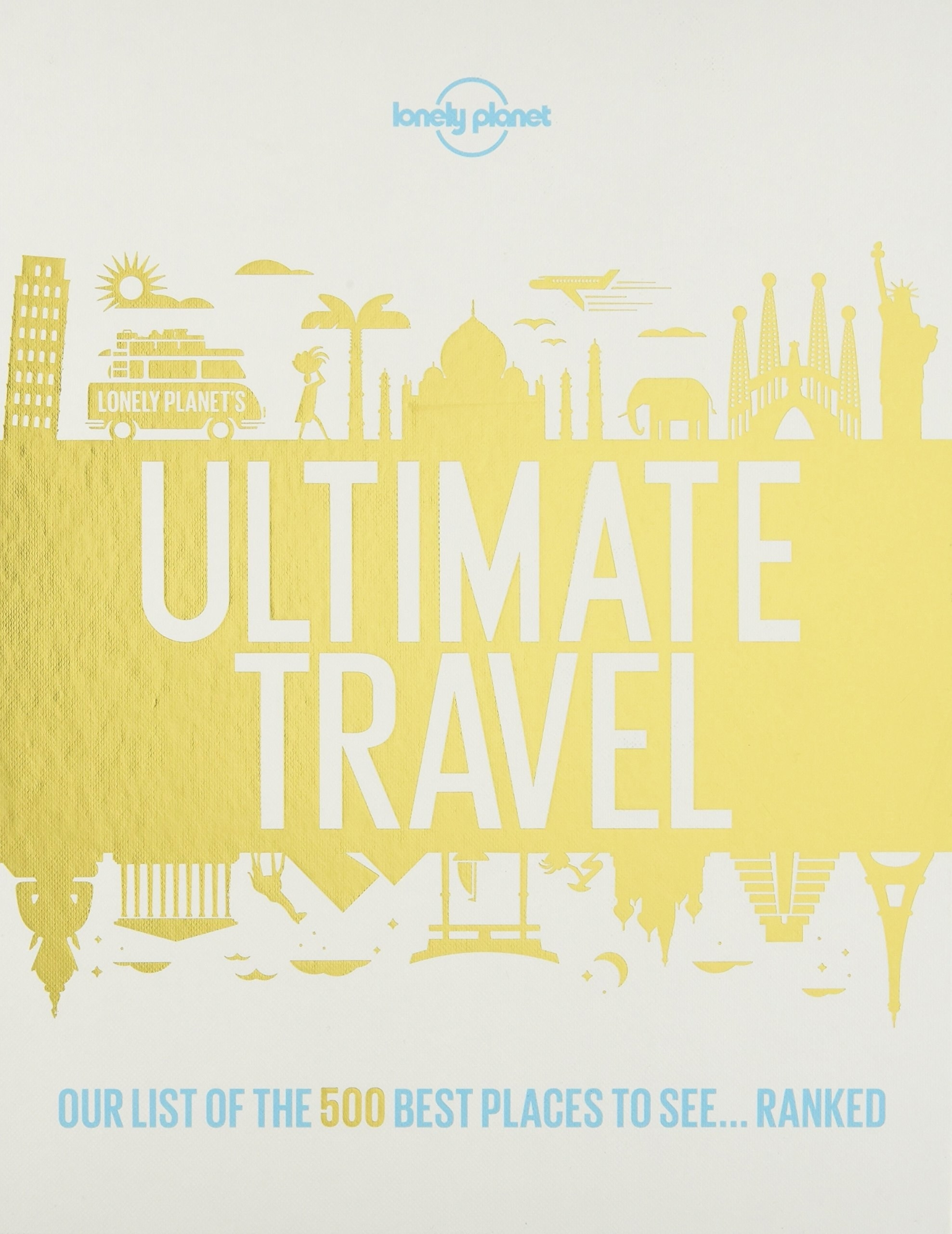 The cover of Lonely Planet's Ultimate Travel: Our List of the 500 Best Places to See... Ranked