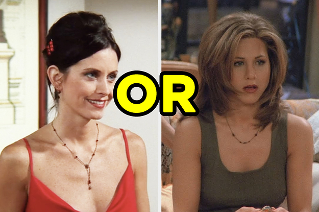 You're Either Monica Or Rachel From