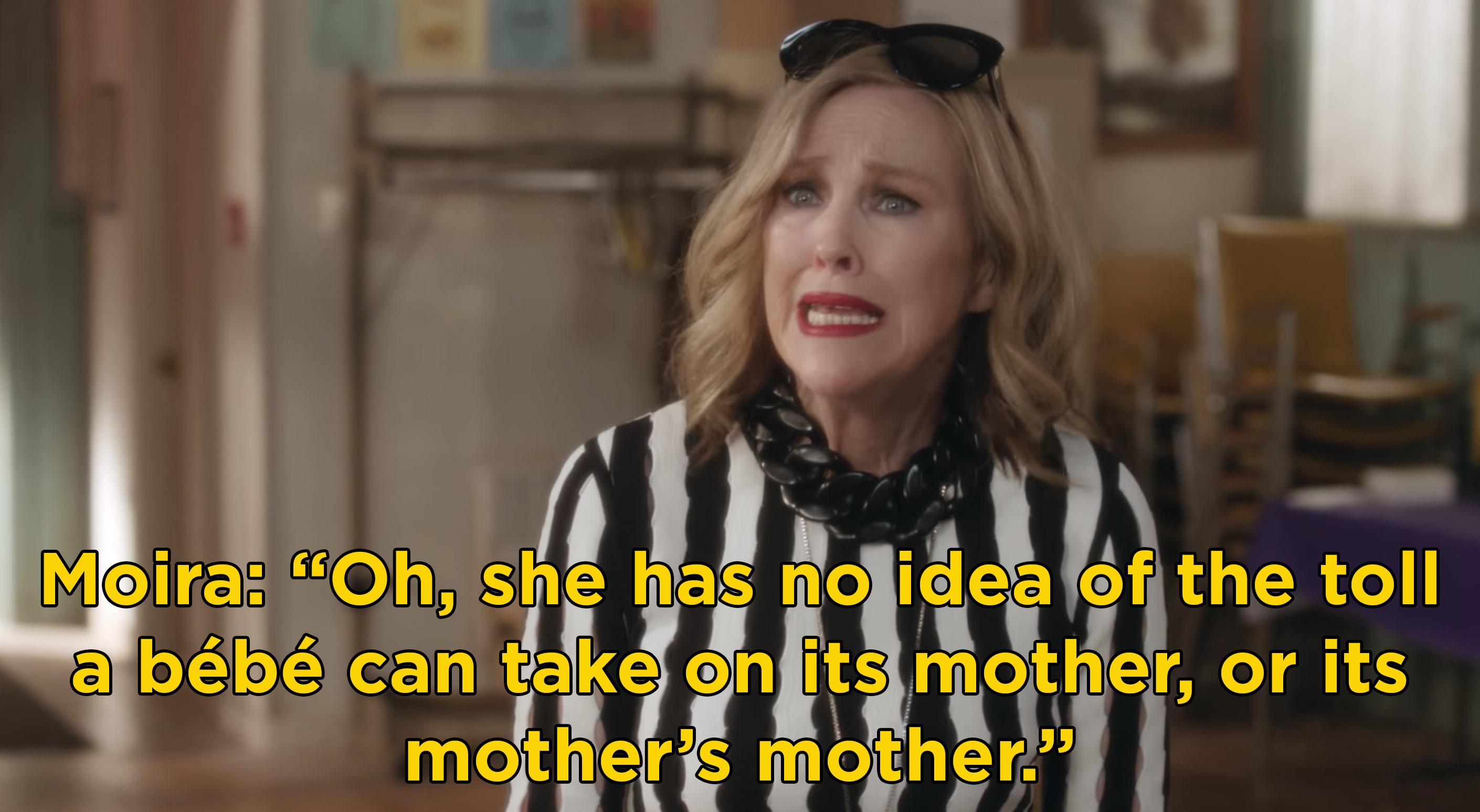"""Moira saying, """"Oh, she has no idea of the toll a bébé can take on its mother, or its mother's mother"""""""