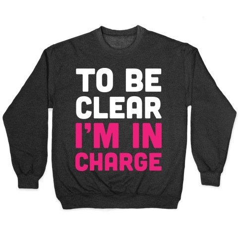 """A gray pullover sweatshirt with white and pink text reading """"To be clear I'm in charge"""""""