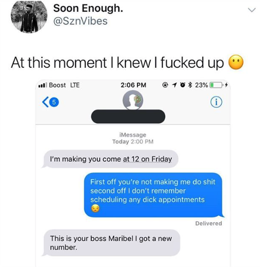 tweet reading at this moment i knew i fucked up and its a text where they yell at their boss for making them come in friday