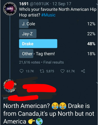 Reply to a poll reading Drake is from Canada it's up north but not america