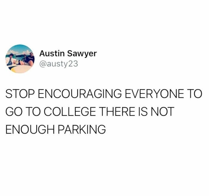 """Tweet reading, """"Stop encouraging everyone to go to college there is not enough parking"""""""