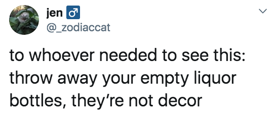 """Tweet reading, """"To whomever needed to see this: throw away your empty liquor bottles. They're not decor"""""""