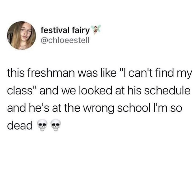 """Tweet reading, """"This freshman was like 'I cant find my class' and we looked at his schedule and he's at the wrong school"""""""