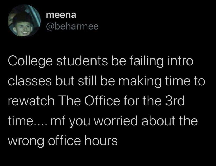 """Tweet reading, """"College students be failing intro classes but still be making time to rewatch The Office for the third time... Mfer you worried about the wrong office hours"""""""