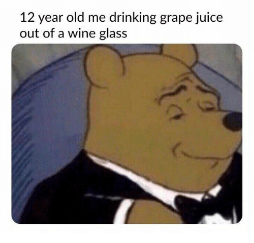 "Pooh Bear dressed in a tux with the text ""12-year-old me drinking grape juice out of a wine glass"""