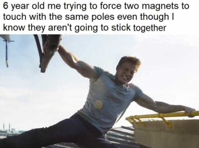 "Meme with Captain America holding two things together with the text ""6-year-old me trying to force two magnets to touch"""