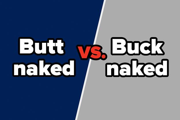 Butt naked or buck naked