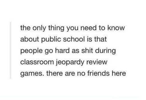 Tumblr post about how the most intense part of school is jeopardy review day