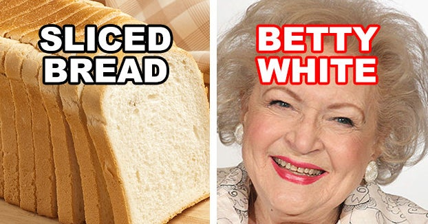 What's Older: Sliced Bread Or Betty White? And 12 More Questions That Will Test Your Perception Of Time
