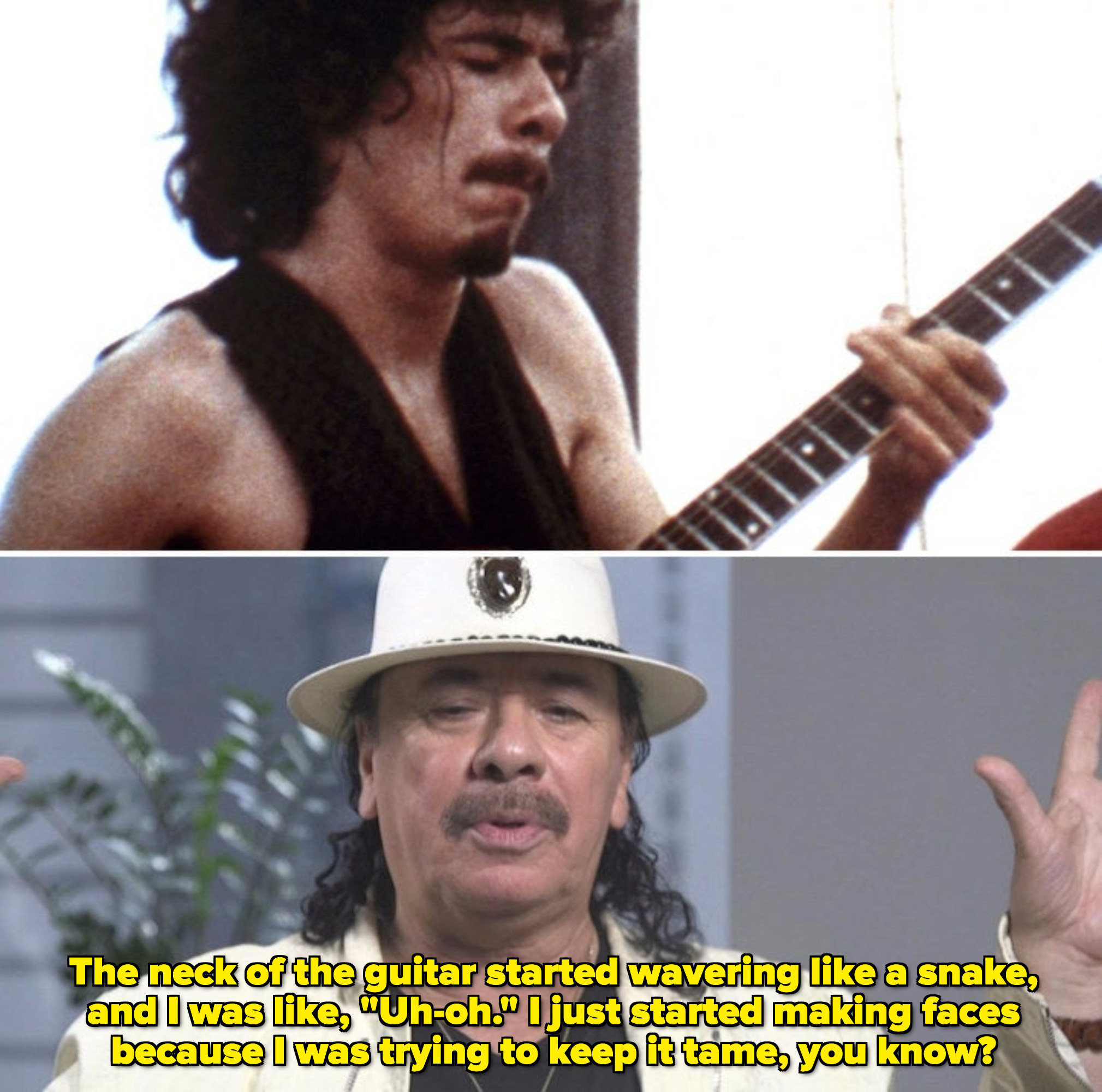 "Carlos Santana saying in an interview, ""The neck of the guitar started wavering like a snake, and I was like, 'Uh-oh.' I just started making faces because I was trying to keep it tame"""