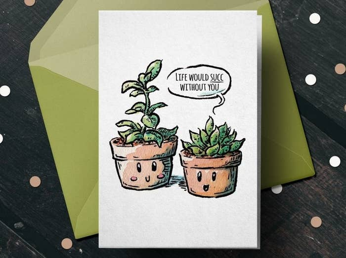 """A card that reads """"Life would succ without you"""" with illustrated succulents"""