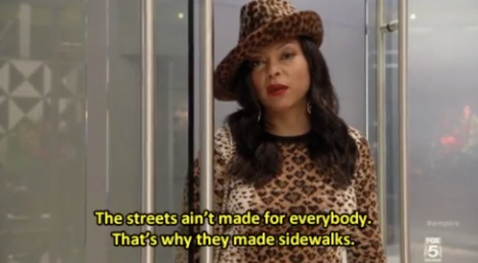 """Cookie: """"The streets ain't made for everybody. That's why they made sidewalks"""""""