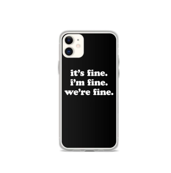 "A black iPhone case with the words ""It's fine. I'm fine. We're fine"" typed out in white text in the center"