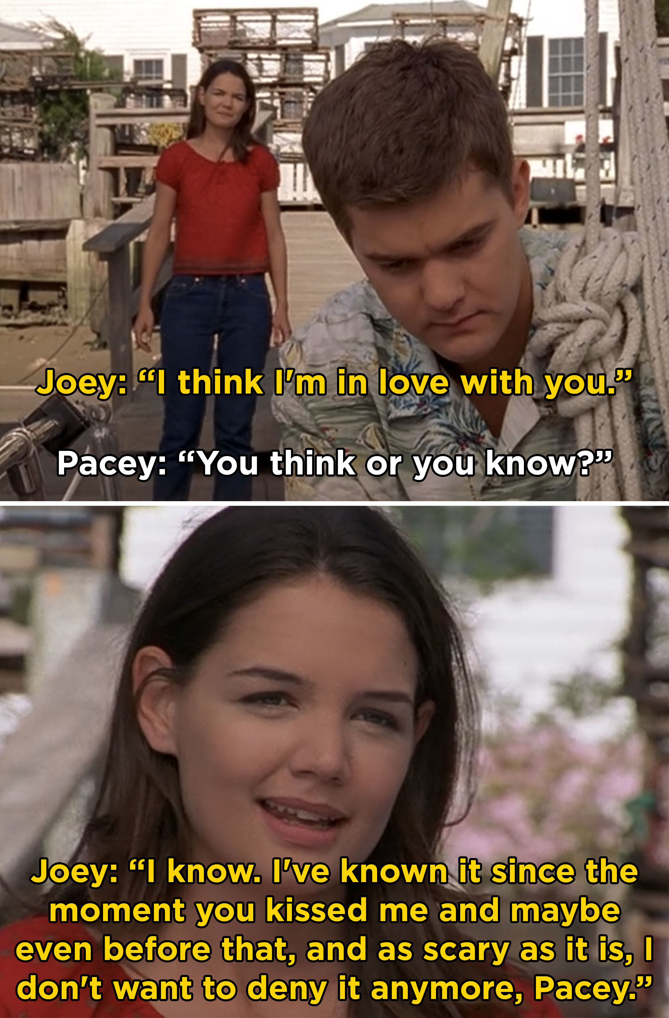 """Joey telling Pacey, """"I think I'm in love with you. I know. I've know it since the moment you kissed me and maybe even before that"""""""
