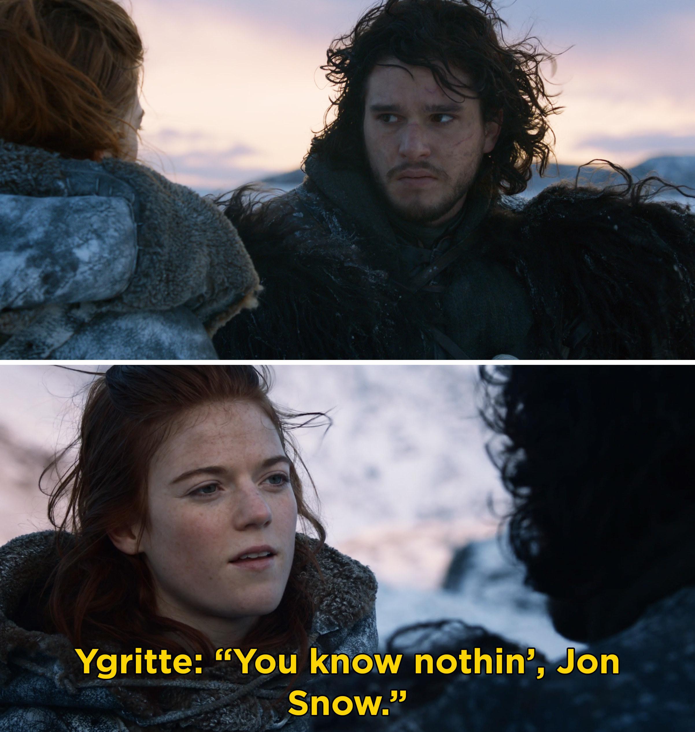 """Ygirtte telling Jon, """"You know nothin', Jon Snow"""""""