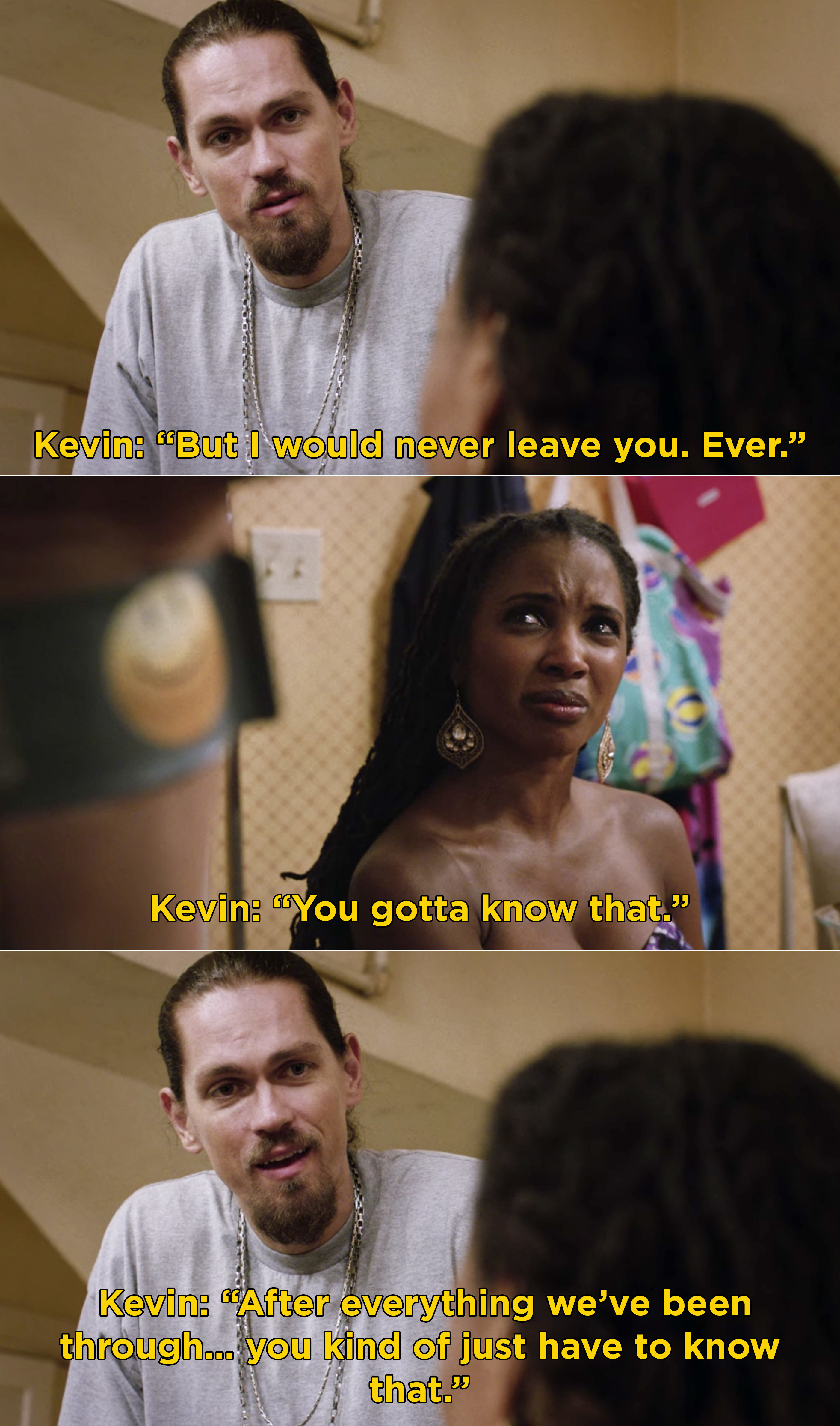 """Kevin telling Veronica, """"But I would never leave you ever. You gotta know that"""""""