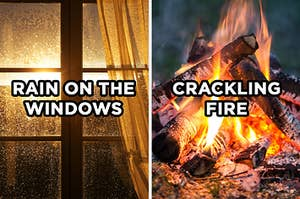 "On the left, a window splattered with rain and sun pouring in with ""rain on the windows"" typed over it, and on the right, a roaring campfire with ""crackling fire"" typed over it"