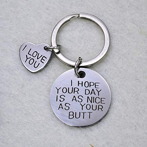 A key chain with a charm that says I love you and a charm that says I hope your day is as nice as your butt