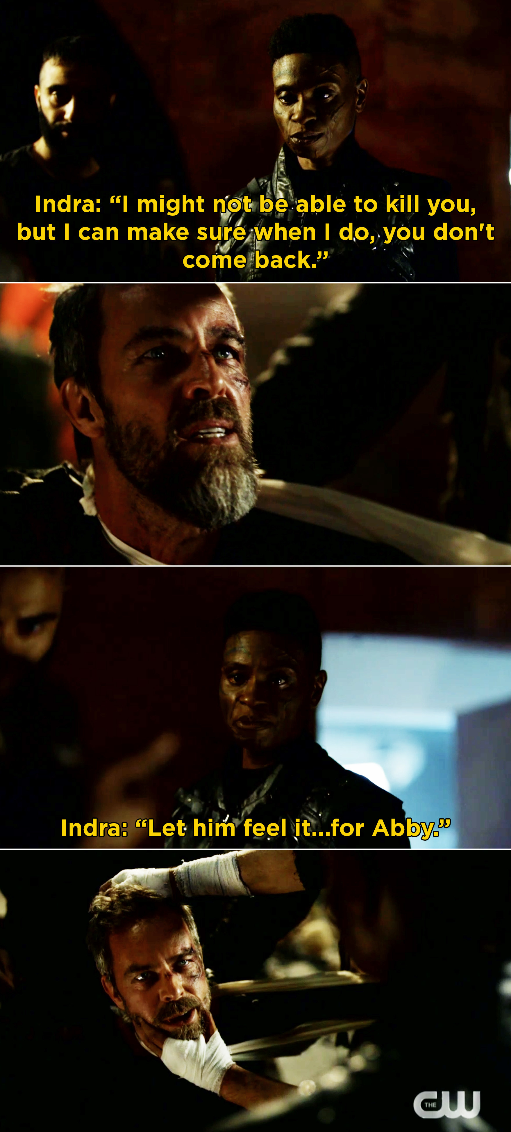"""Indra saying, """"I might not be able to kill you, but I can make sure when I do, you don't come back. Let him feel it...for Abby"""""""
