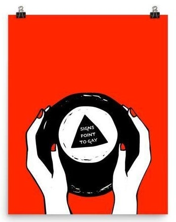 """A pair of hands holding a large magic eight ball that says """"All signs point to gay"""""""