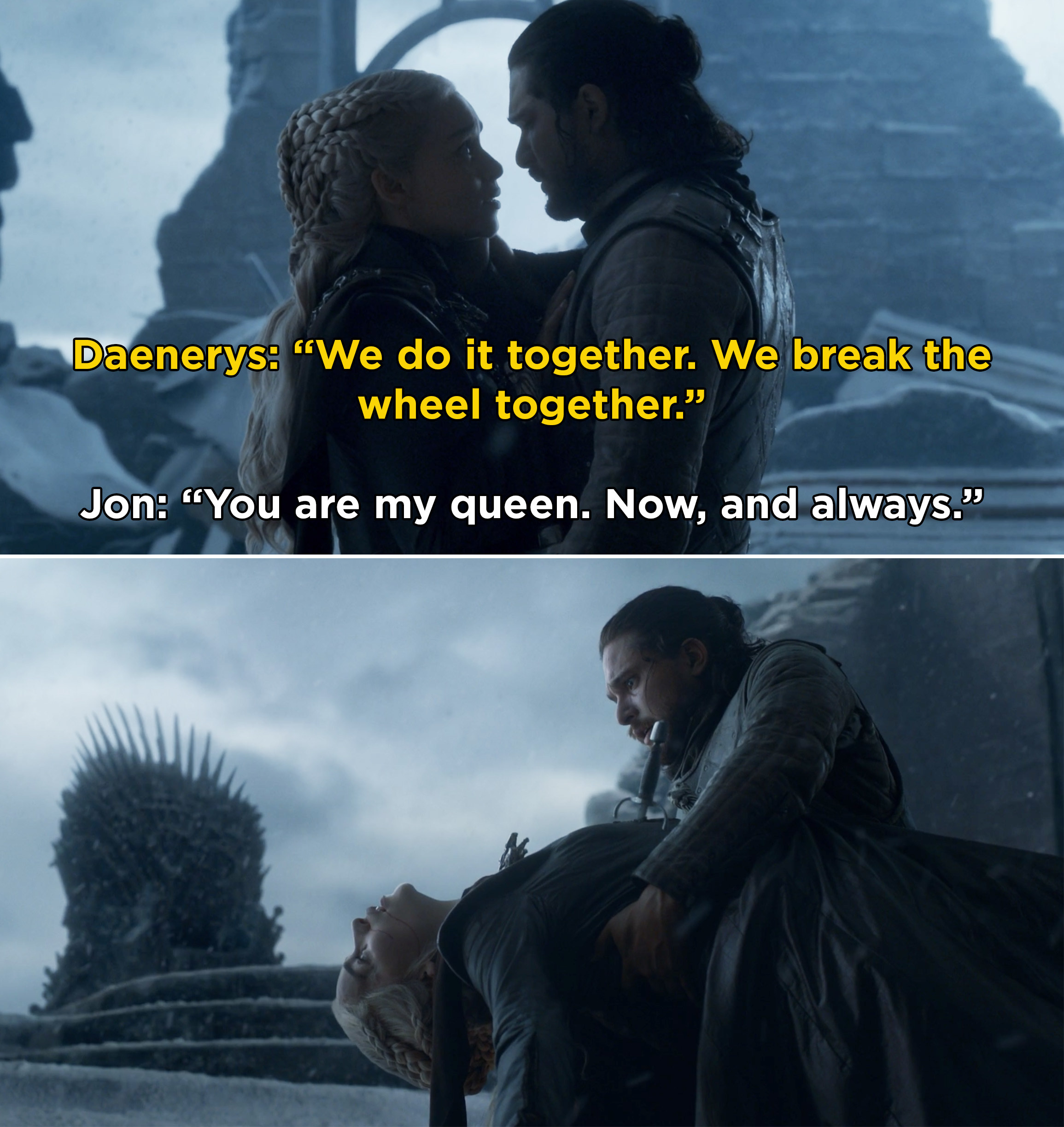 "Daenerys asking Jon to ""break the wheel together,"" and then Jon stabbing her"