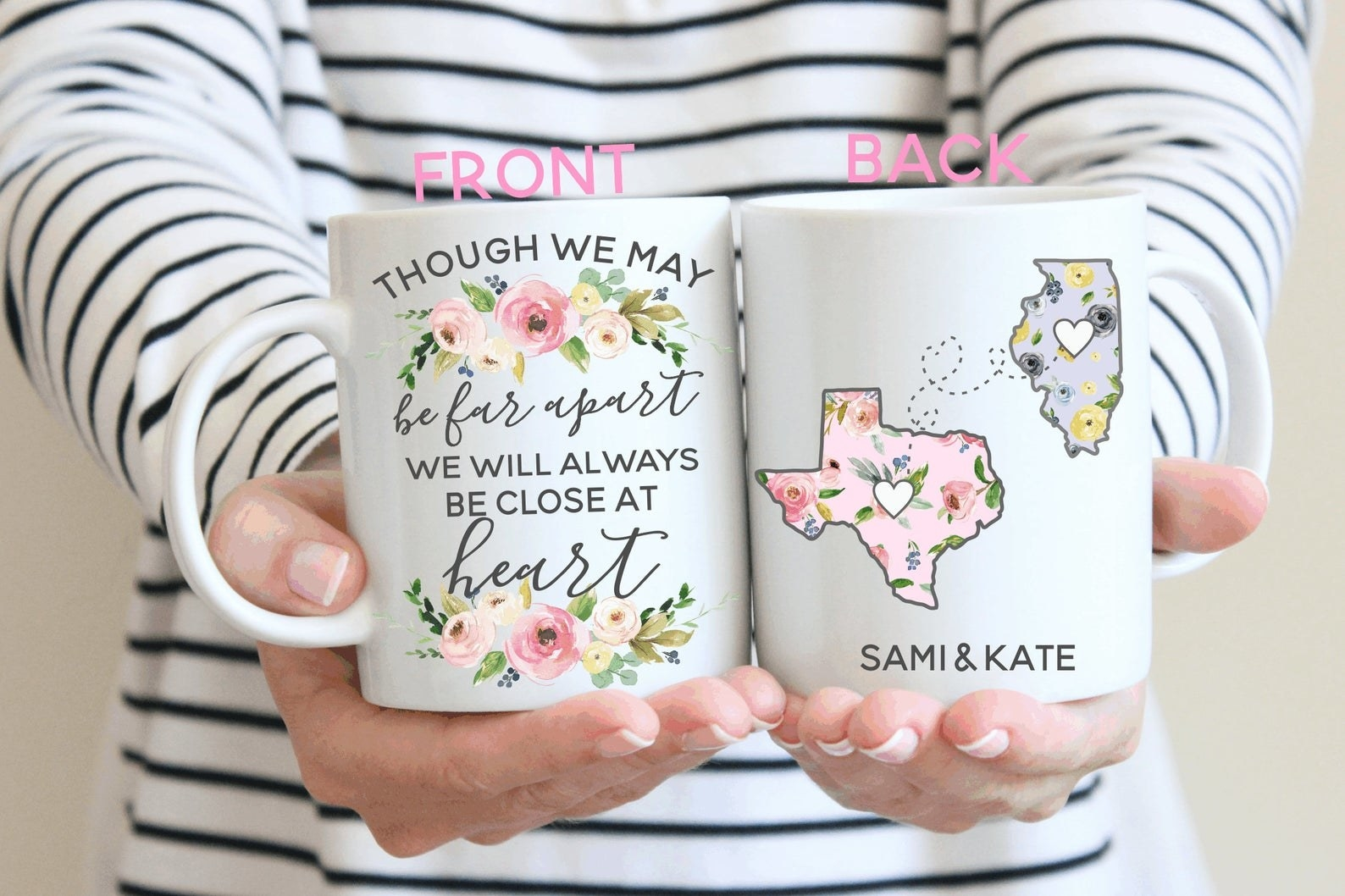"""A mug that says """"though we may be far apart, we will always be close at heart"""" on the front, and a two states with hearts in them and people's names connecting them together on the back"""