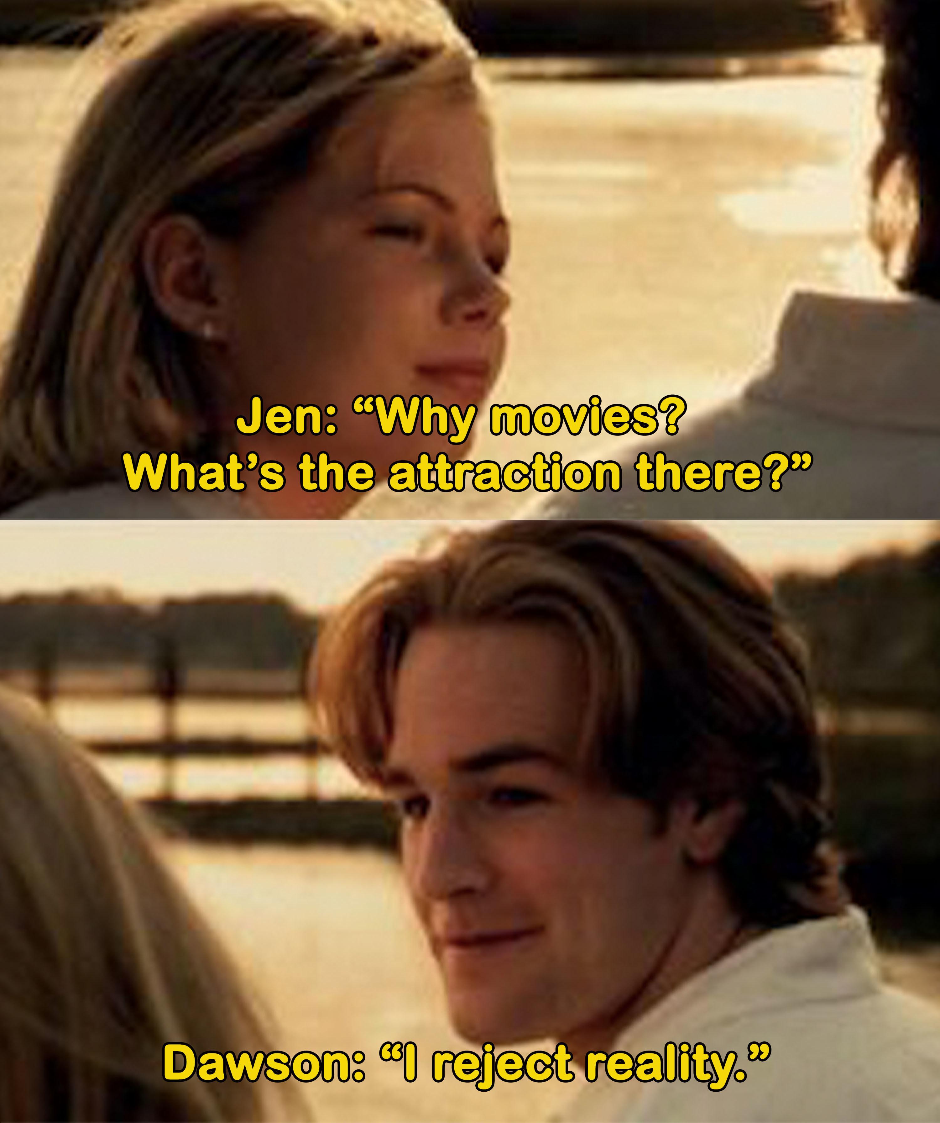 "Dawson tells Jen he ""rejects reality"""