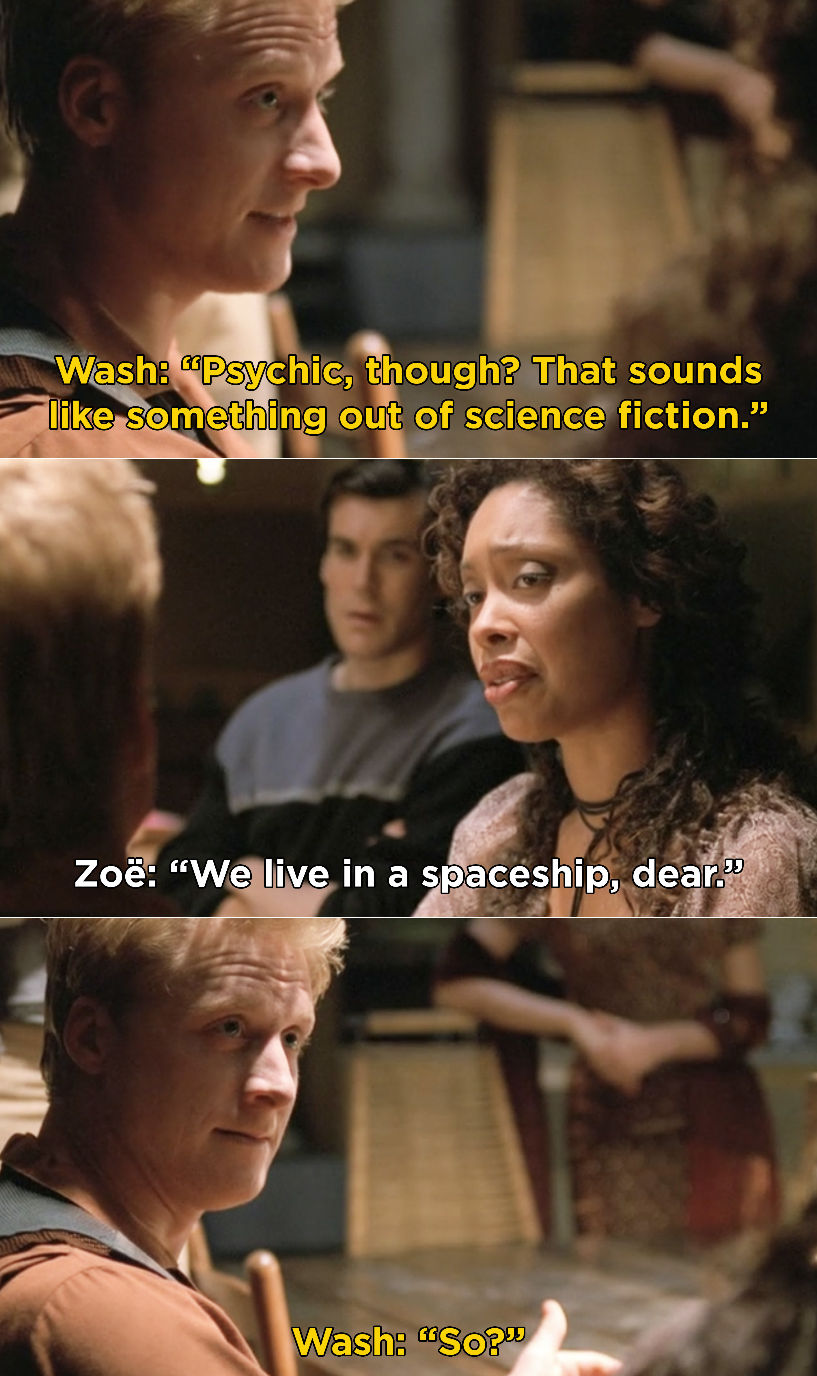 Wash saying a psychic sounds like science fiction and Zoe point out that they are in a spaceship