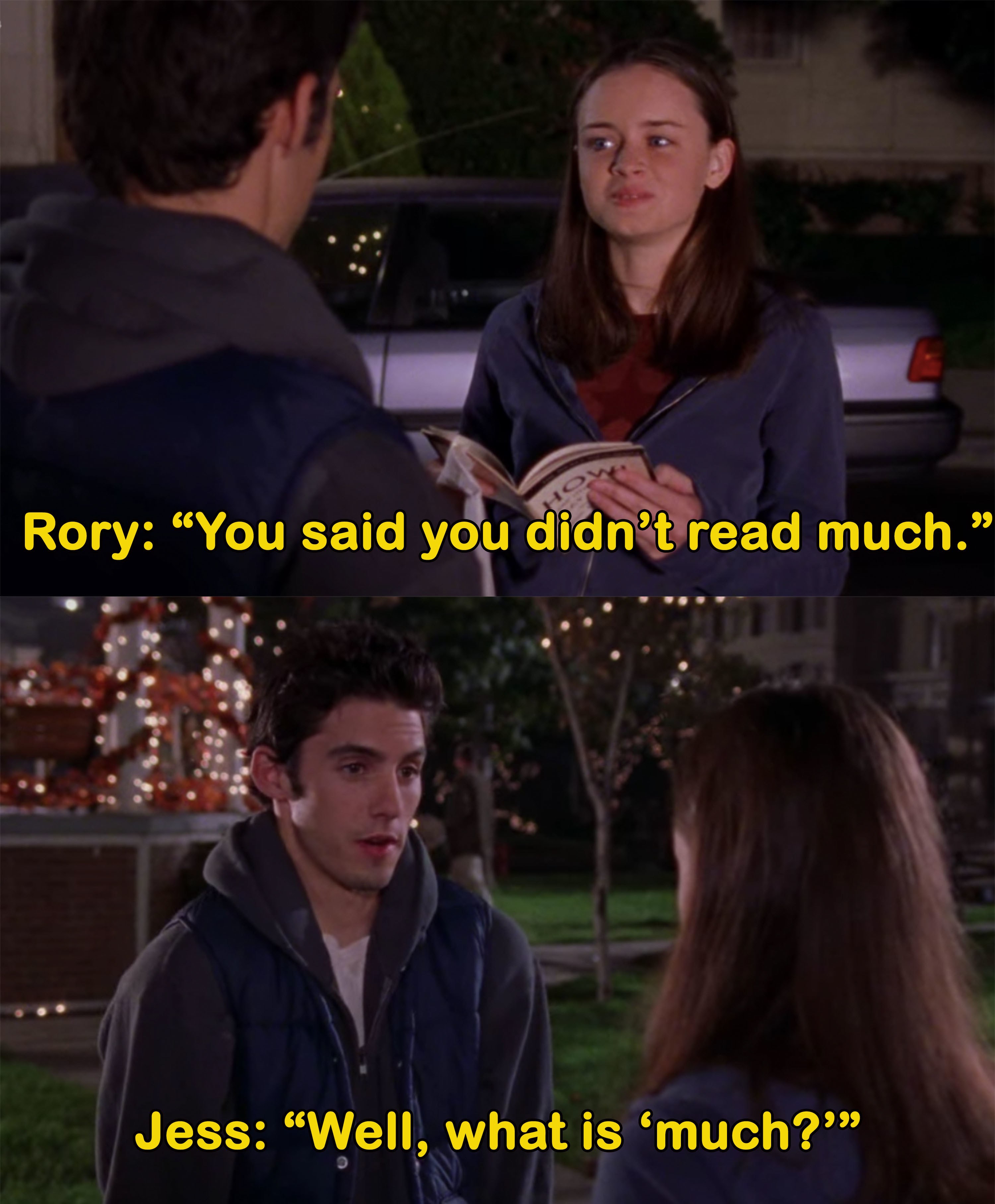 "Rory says she thought Jess said he didn't read much and he responds, ""what is much?"""