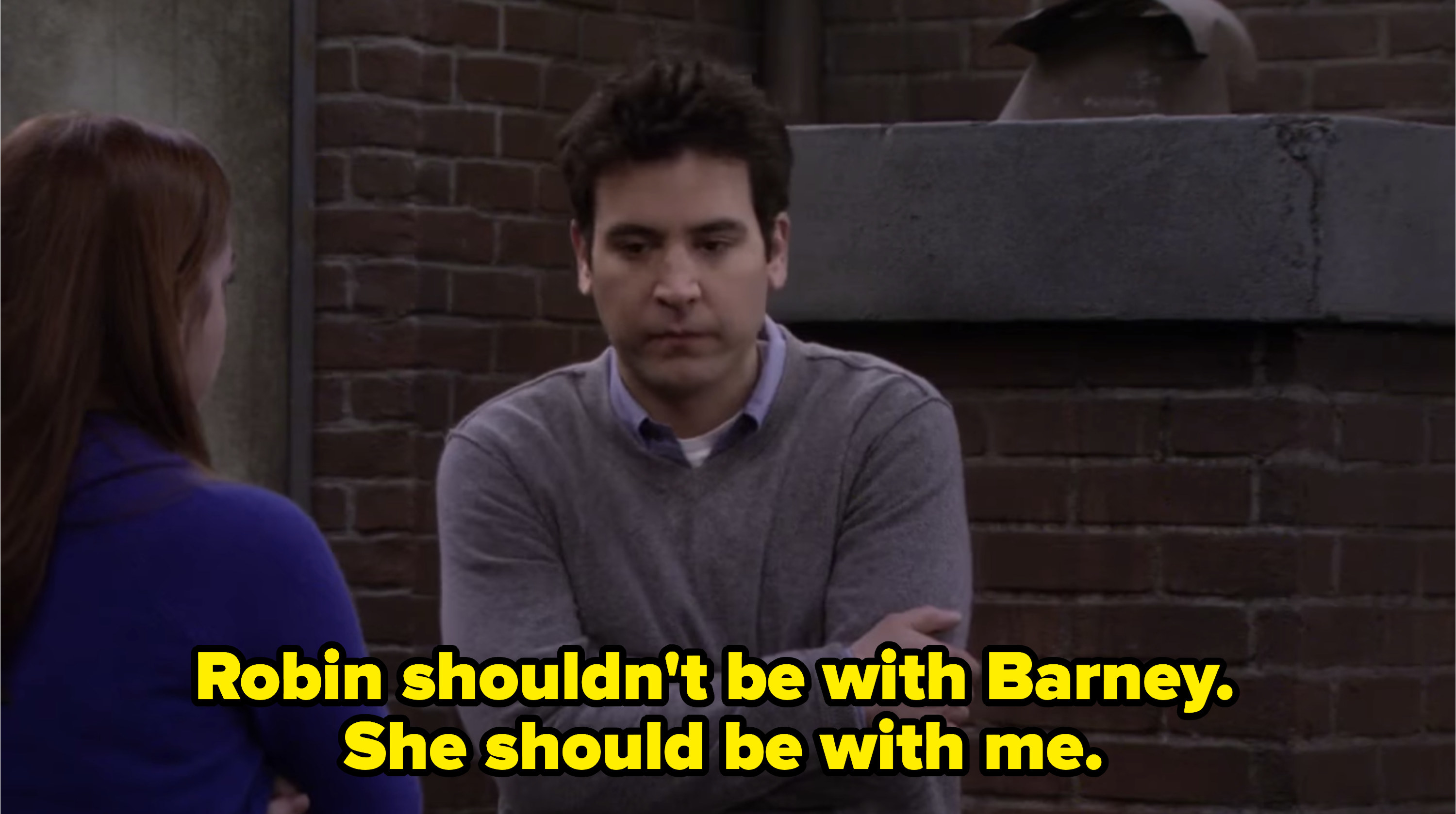 Ted saying Robin should be with him instead of Barney