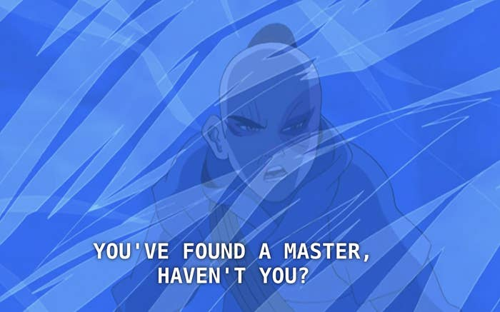 """Zuko saying, """"You've found a master, haven't you?"""""""