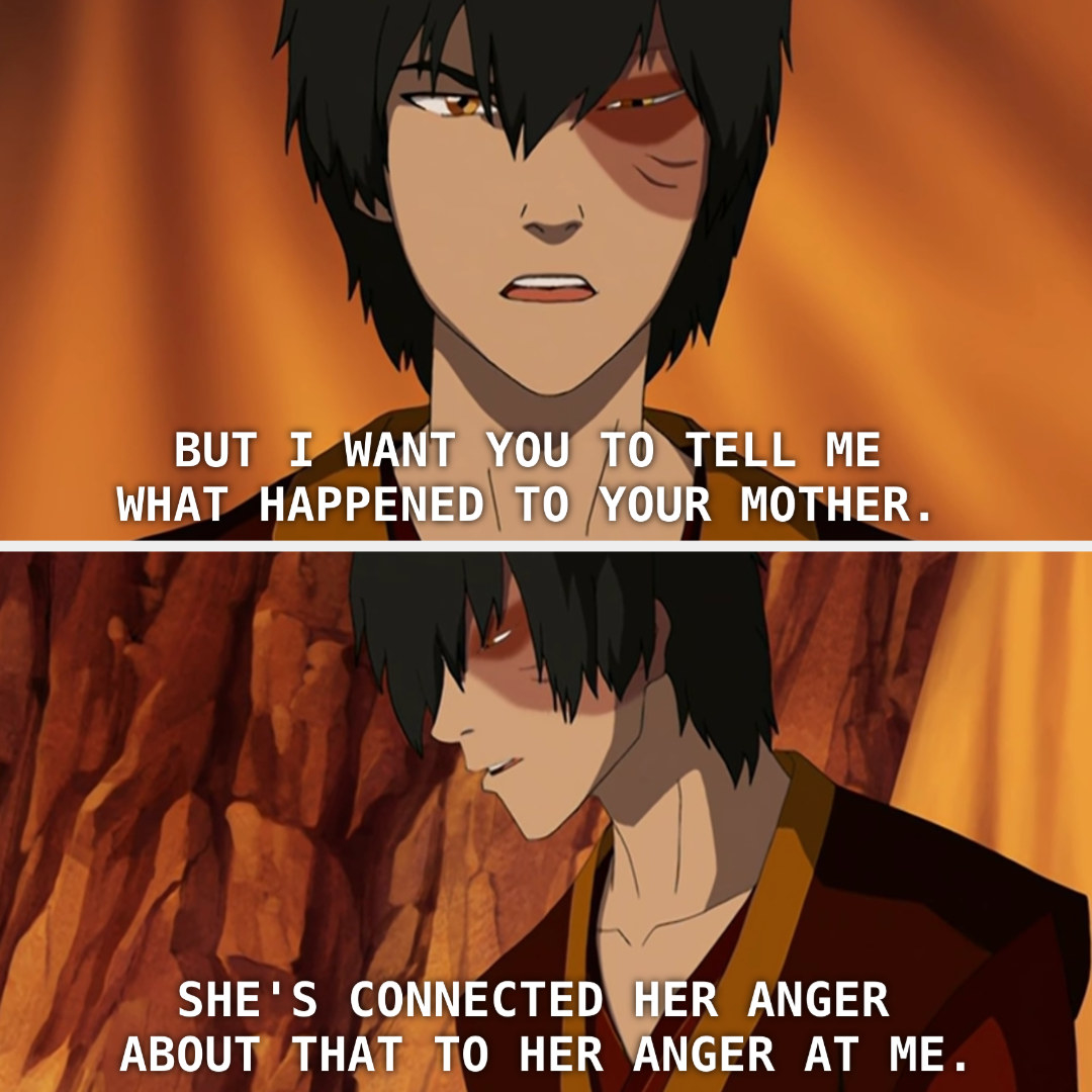 """Zuko saying, """"She's connected her anger about that to her anger at me."""""""