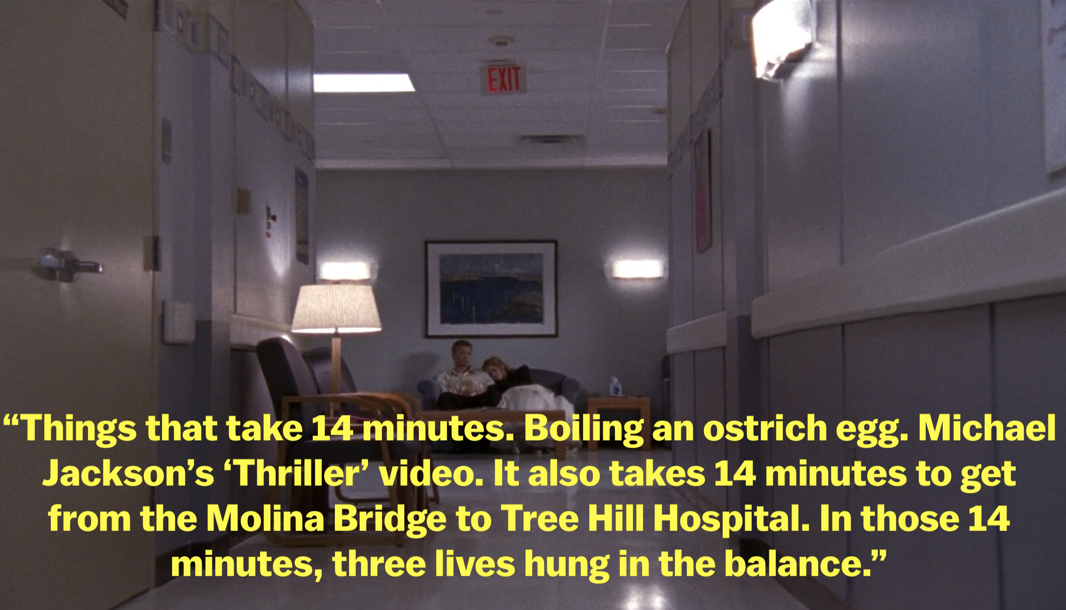 "Lucas saying ""Things that take 14 minutes. Boiling an ostrich egg. Michael Jackson's 'Thriller' video. It also takes 14 minutes to get from the Molina Bridge to Tree Hill Hospital. In these 14 minutes, three lives hung in the balance"""