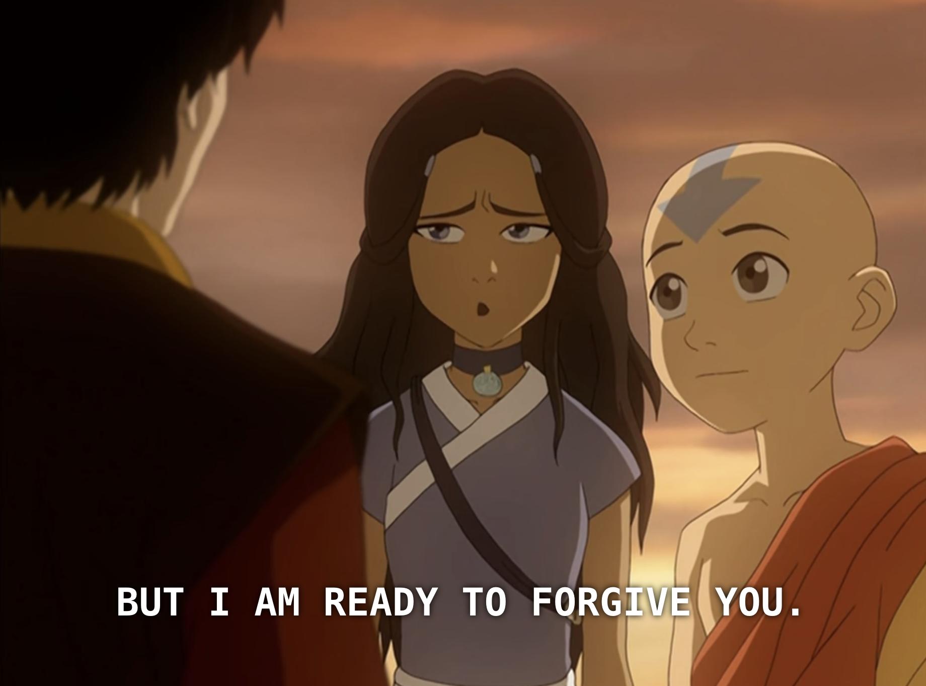 "Katara saying, ""I am ready to forgive you."""
