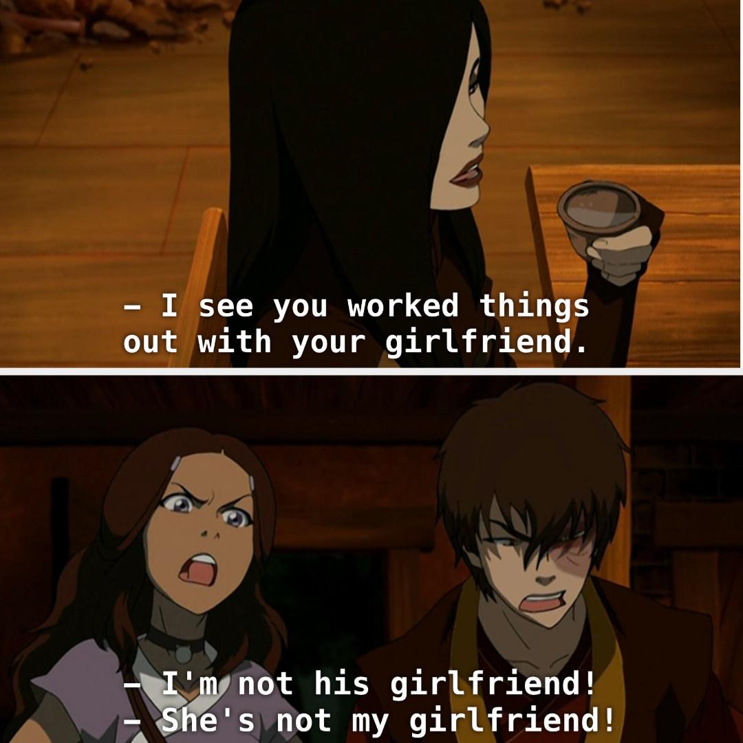 June calling Katara Zuko's girlfriend, and Katara and Zuko objecting to that.