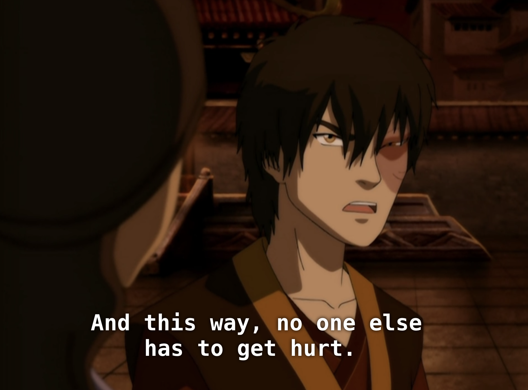 """Zuko saying, """"This way, no one else has to get hurt."""""""