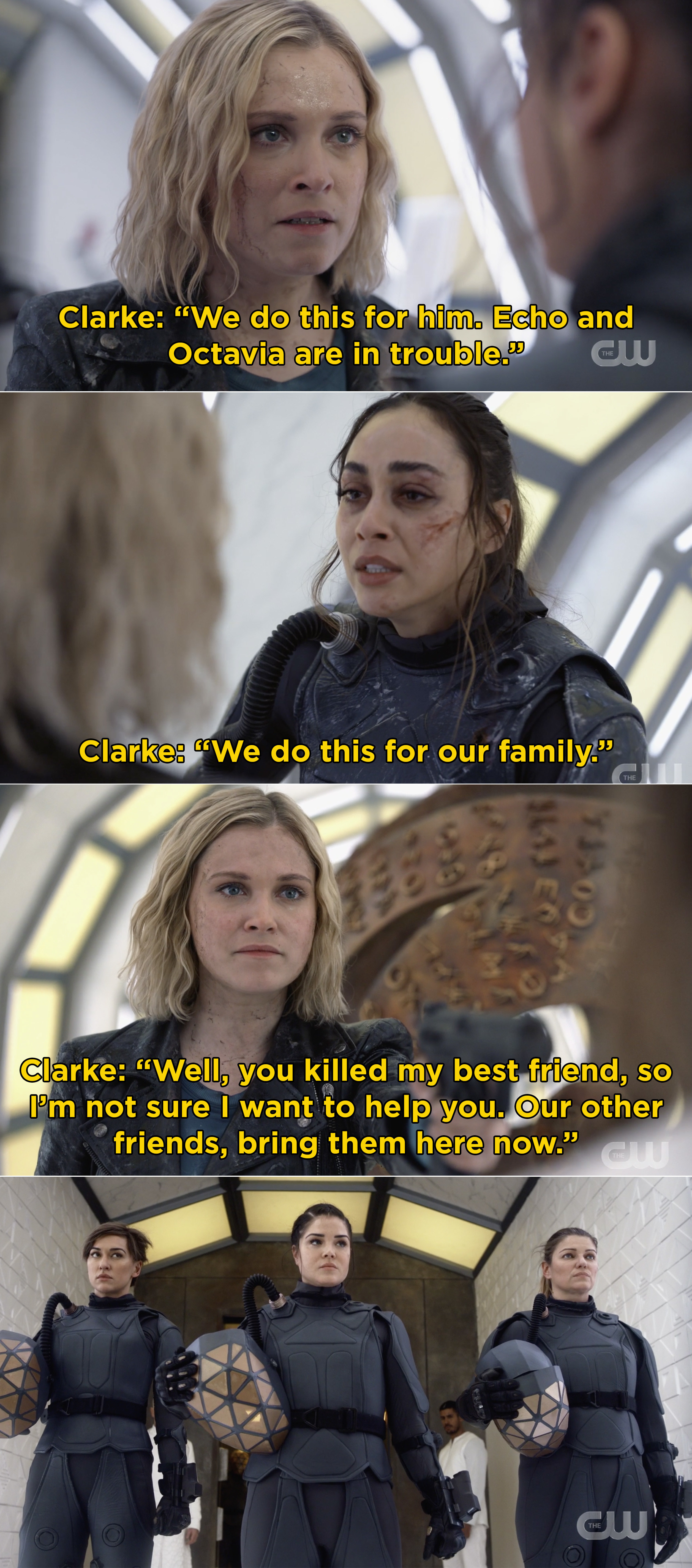 """Clarke telling Raven """"We do this for our family"""" and then Clarke telling Bill, """"Well, you killed my best friend, so I'm not sure I want to help you. Our other friends, bring the, here now"""""""