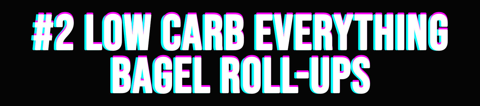 #2 Low Carb Everything Bagel Roll-Ups