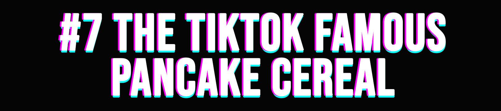 #7 The TikTok Famous Pancake Cereal