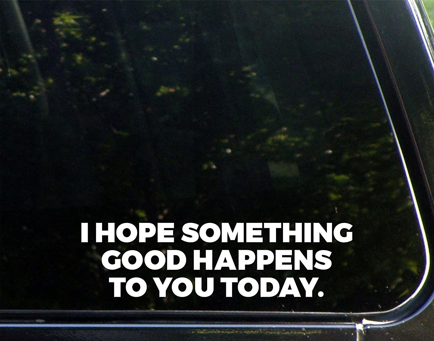sticker says i hope something good happens to you today in capital letters
