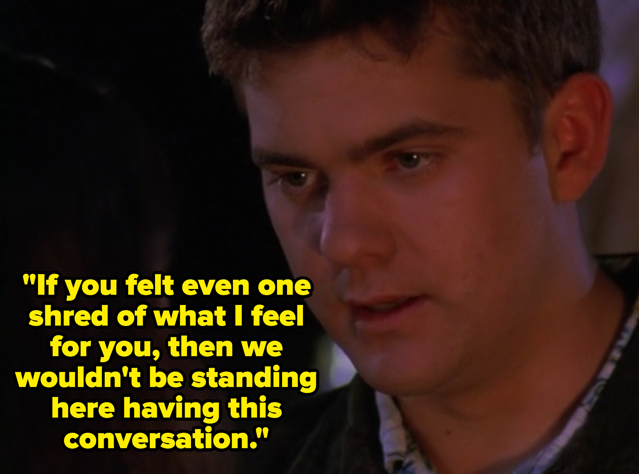 """Pacey says, """"If you felt even one shred of what I feel for you, then we wouldn't be standing here having this conversation."""""""