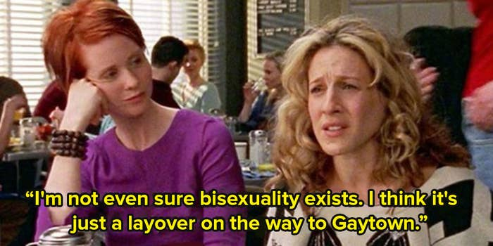 Carrie and Miranda from Sex and the City sit in a cafe and Carrie says I don't think bisexuality exists, it's just a layover on the way to gaytown
