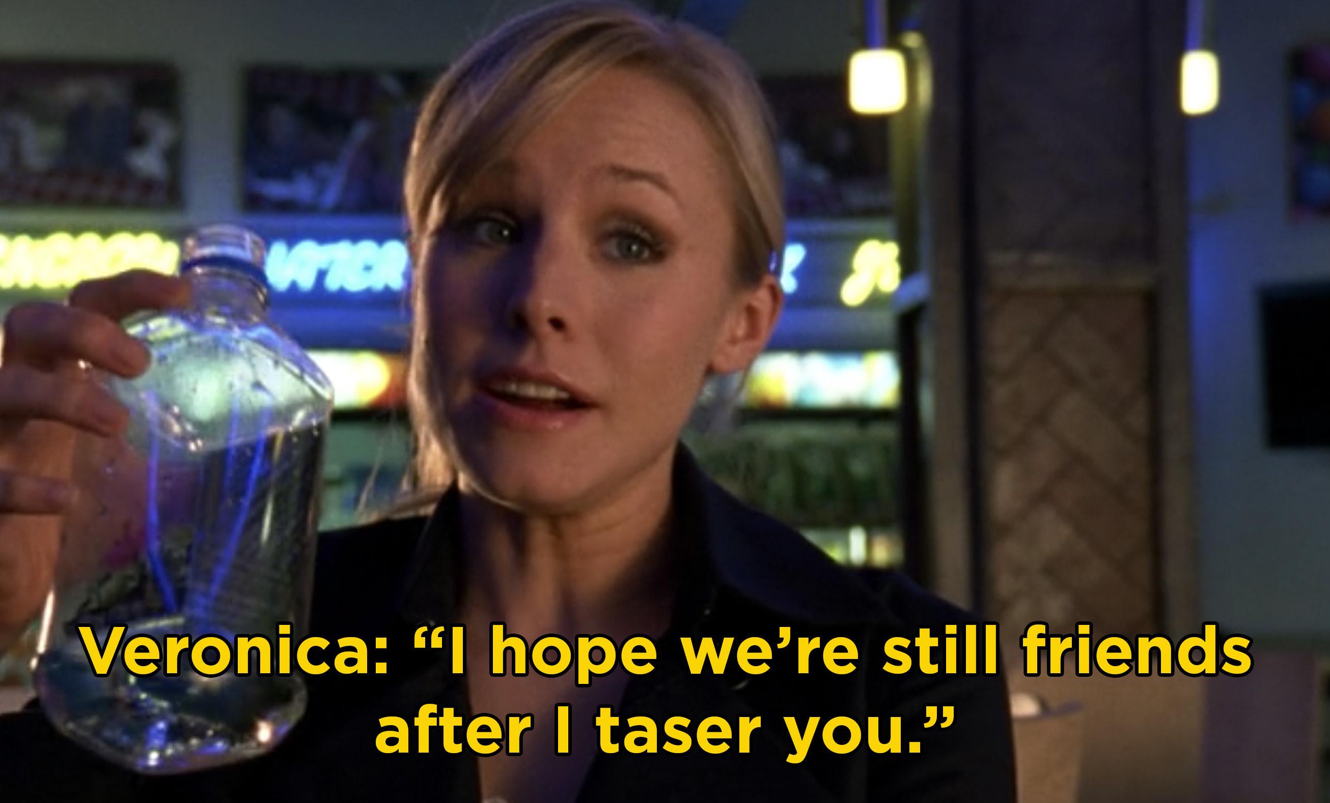 """Veronica saying, """"I Hope we're still friends after I taser you"""""""