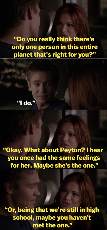 Rachel asks Lucas if he really thinks there's only one person in the world for him. He responds yes, so she asks him about Peyton, as he once had the same feelings for her