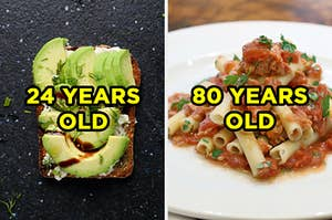 """On the left, a slice of avocado toast with """"24 years old"""" typed on top of the image, and on the right, ziti with bolognese sauce with """"80 years old"""" typed on top of the image"""