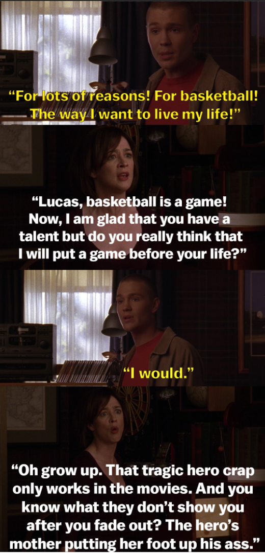 "Lucas refuses to take the heart test so he can play basketball, and Karen tells him ""basketball is a game"" and ""grow up"" then threatens to put her foot up his ass"